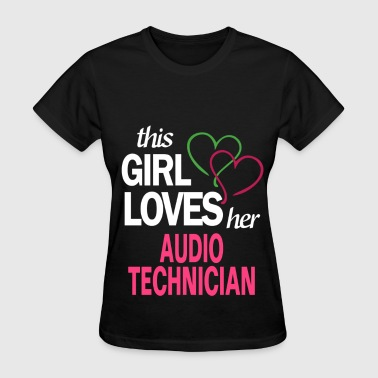 This girl loves her AUDIO TECHNICIAN - Women's T-Shirt