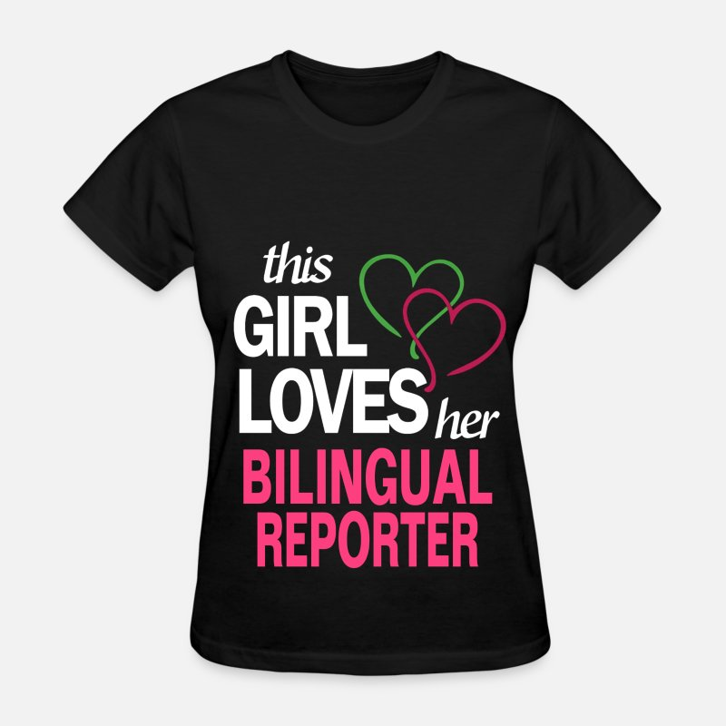 This Girl Loves Her BILINGUAL REPORTER T-Shirts - This girl loves her BILINGUAL REPORTER - Women's T-Shirt black
