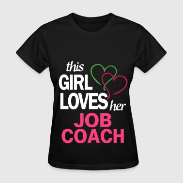 This girl loves her JOB COACH - Women's T-Shirt