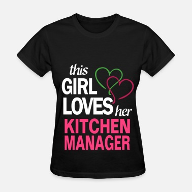 Kitchen Manager This girl loves her KITCHEN MANAGER - Women's T-Shirt