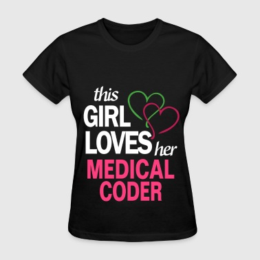 This girl loves her MEDICAL CODER - Women's T-Shirt