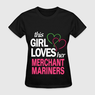 Merchant Mariners This girl loves her MERCHANT MARINERS - Women's T-Shirt