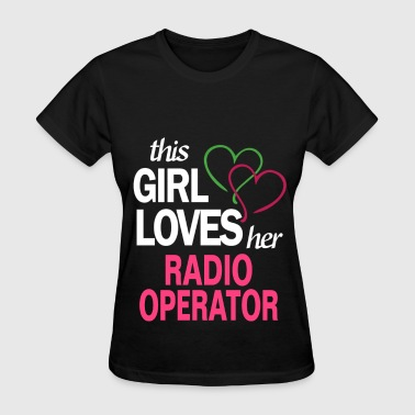 This girl loves her RADIO OPERATOR - Women's T-Shirt