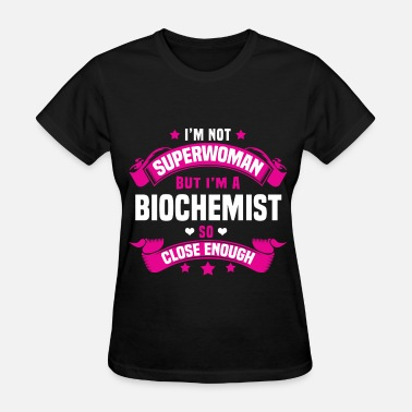 For Biochemist Biochemist - Women's T-Shirt