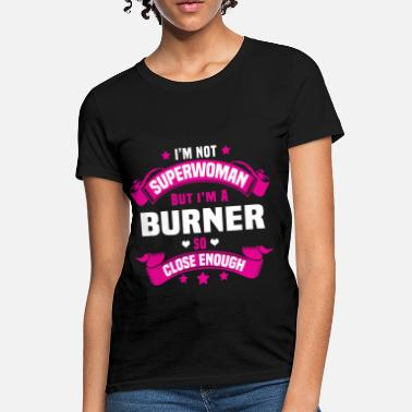 Burner Burner - Women's T-Shirt