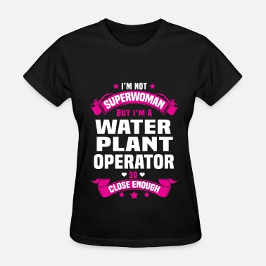 Plant Operator Water Plant Operator - Women's T-Shirt