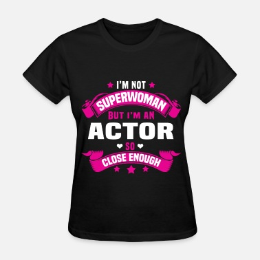 Actors Actor - Women's T-Shirt