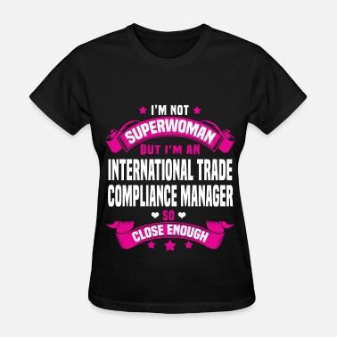 International Trade Compliance Manager International Trade Compliance Manager - Women's T-Shirt
