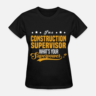 Construction Supervisor Funny Construction Supervisor - Women's T-Shirt