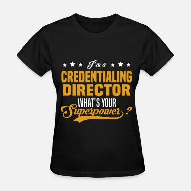Credentialing Director Funny Credentialing Director - Women's T-Shirt