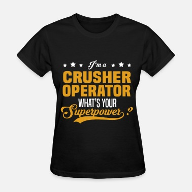 Crusher Operator Funny Crusher Operator - Women's T-Shirt