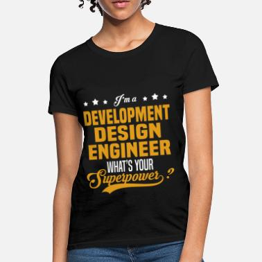Development Design Engineer Development Design Engineer - Women's T-Shirt