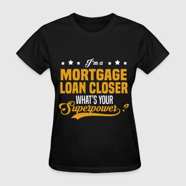Mortgage Mortgage Loan Closer - Women's T-Shirt