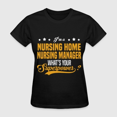Nurse Manager Funny Nursing Home Nursing Manager - Women's T-Shirt