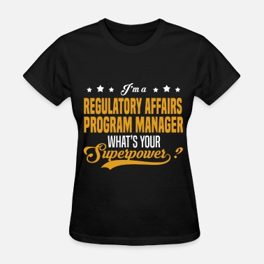 Regulatory Affairs Manager Funny Regulatory Affairs Program Manager - Women's T-Shirt