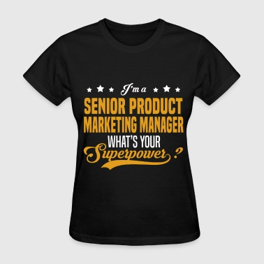 Senior Marketing Manager Funny Senior Product Marketing Manager - Women's T-Shirt