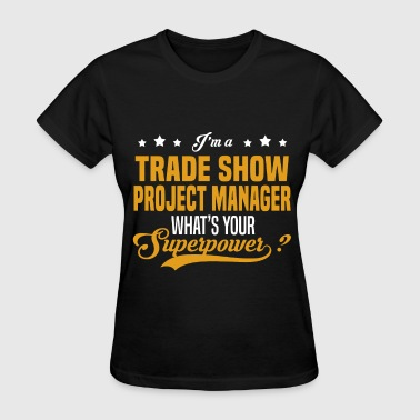 Trade Show Manager Trade Show Project Manager - Women's T-Shirt