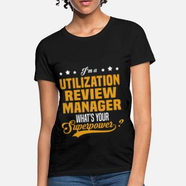 Utilization Review Manager Funny Utilization Review Manager - Women's T-Shirt