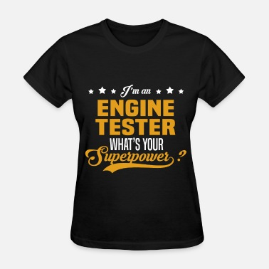 Engine Tester Funny Engine Tester - Women's T-Shirt