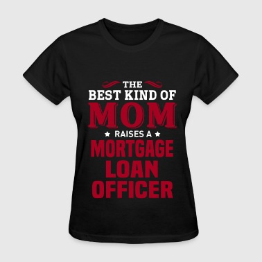 Mortgage Loan Officer Mortgage Loan Officer - Women's T-Shirt