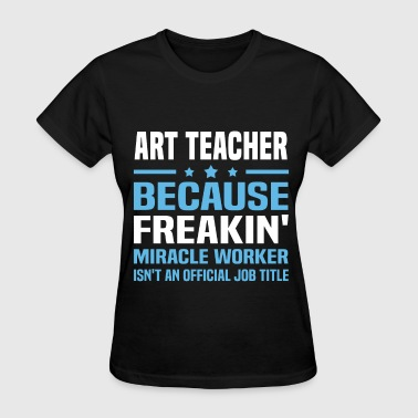 Art Teacher Art Teacher - Women's T-Shirt