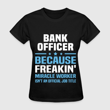 Bank Officer Funny Bank Officer - Women's T-Shirt