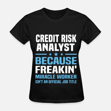 Credit Analyst Funny Credit Risk Analyst - Women's T-Shirt