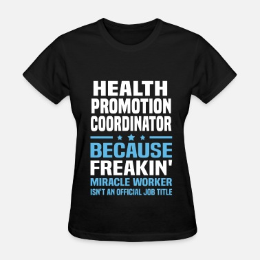 Health Promotion Health Promotion Coordinator - Women's T-Shirt