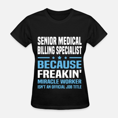Medical Billing Specialist Funny Senior Medical Billing Specialist - Women's T-Shirt