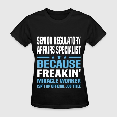 Regulatory Affairs Specialist Funny Senior Regulatory Affairs Specialist - Women's T-Shirt