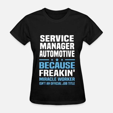 Automotive Service Manager Funny Service Manager Automotive - Women's T-Shirt