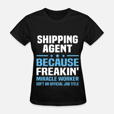Shipping Agent Funny Shipping Agent - Women's T-Shirt
