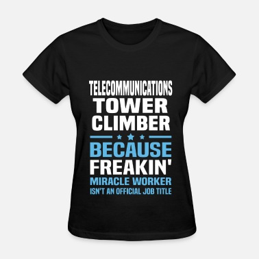 Telecommunications Tower Climber Funny Telecommunications Tower Climber - Women's T-Shirt