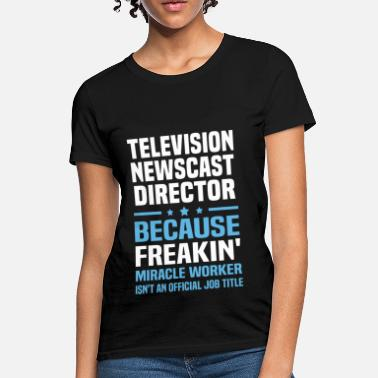 Television Television Newscast Director - Women's T-Shirt