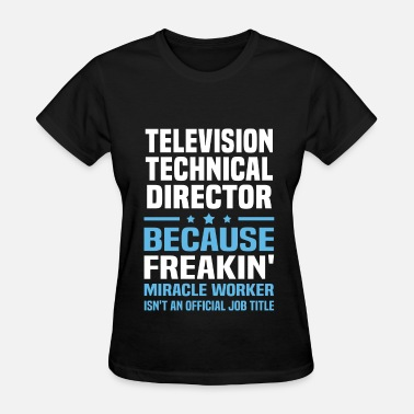 Television Technical Director Television Technical Director - Women's T-Shirt
