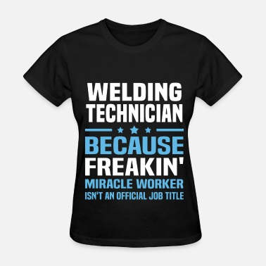 Weld Welding Technician - Women's T-Shirt