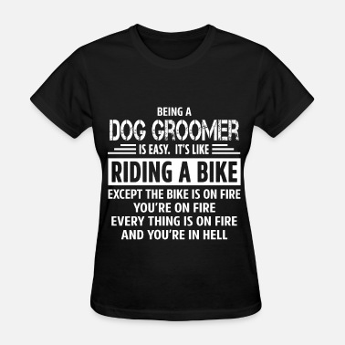 Dog Groomer Dog Groomer - Women's T-Shirt