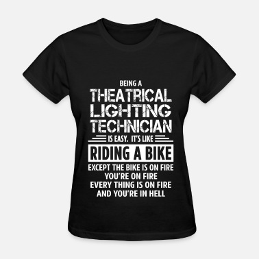 Lighting Technician Theatrical Lighting Technician - Women's T-Shirt