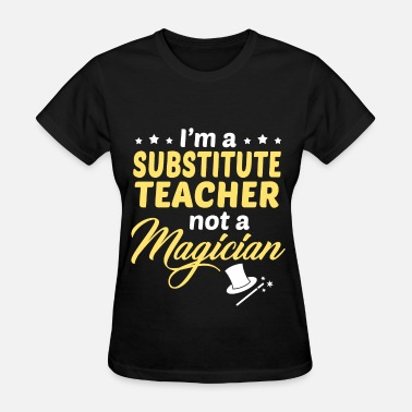 Substitute Teacher Substitute Teacher - Women's T-Shirt
