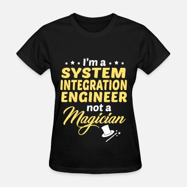 System Integration Engineer System Integration Engineer - Women's T-Shirt