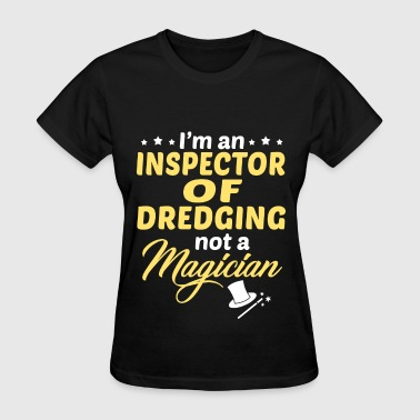 Dredge Inspector Of Dredging - Women's T-Shirt