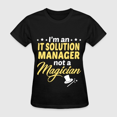 It Solution Manager IT Solution Manager - Women's T-Shirt
