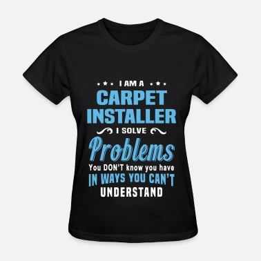 Carpet Installation Carpet Installer - Women's T-Shirt