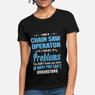 Chain Saw Chain Saw Operator - Women's T-Shirt