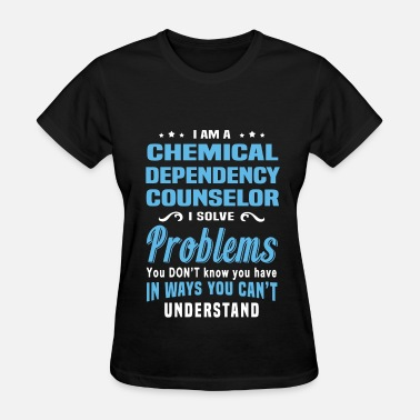 It Depends Chemical Dependency Counselor - Women's T-Shirt