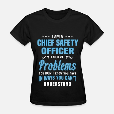 Chief Safety Officer Chief Safety Officer - Women's T-Shirt