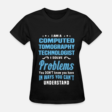 Computed Tomography Technologist Computed Tomography Technologist - Women's T-Shirt