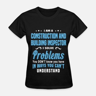 Pipeline Construction Inspector Funny Construction and Building Inspector - Women's T-Shirt