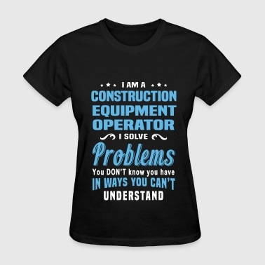 Construction Equipment Operator - Women's T-Shirt