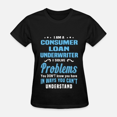 Consumer Consumer Loan Underwriter - Women's T-Shirt